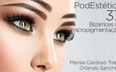 PodEstética 37 – Bizarrices na micropigmentação!